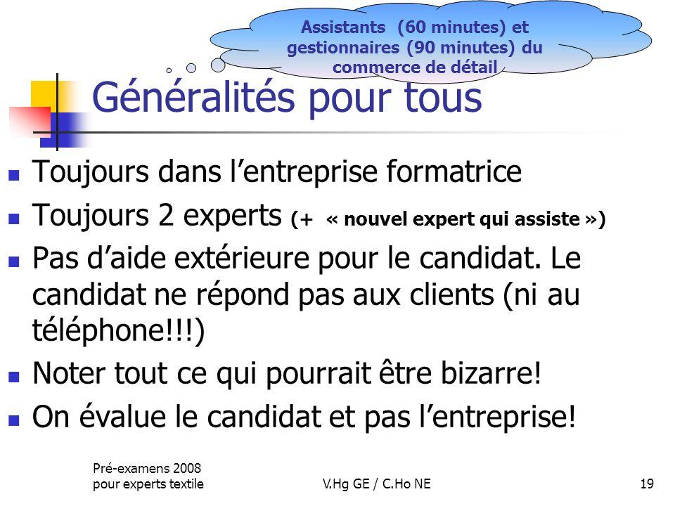 Pré-examens 2008 pour experts textileV.Hg GE / C.Ho NE19 Généralités pour tous Toujours dans lentreprise formatrice Toujours 2 experts (+ « nouvel exp