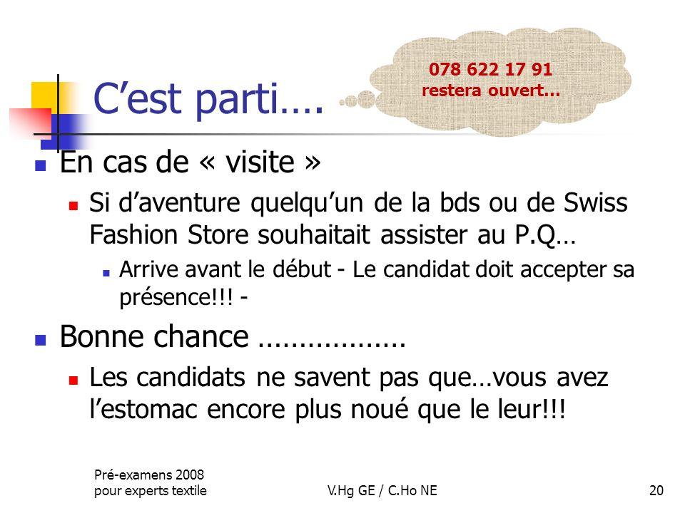 Cest parti…. En cas de « visite » Si daventure quelquun de la bds ou de Swiss Fashion Store souhaitait assister au P.Q… Arrive avant le début - Le can