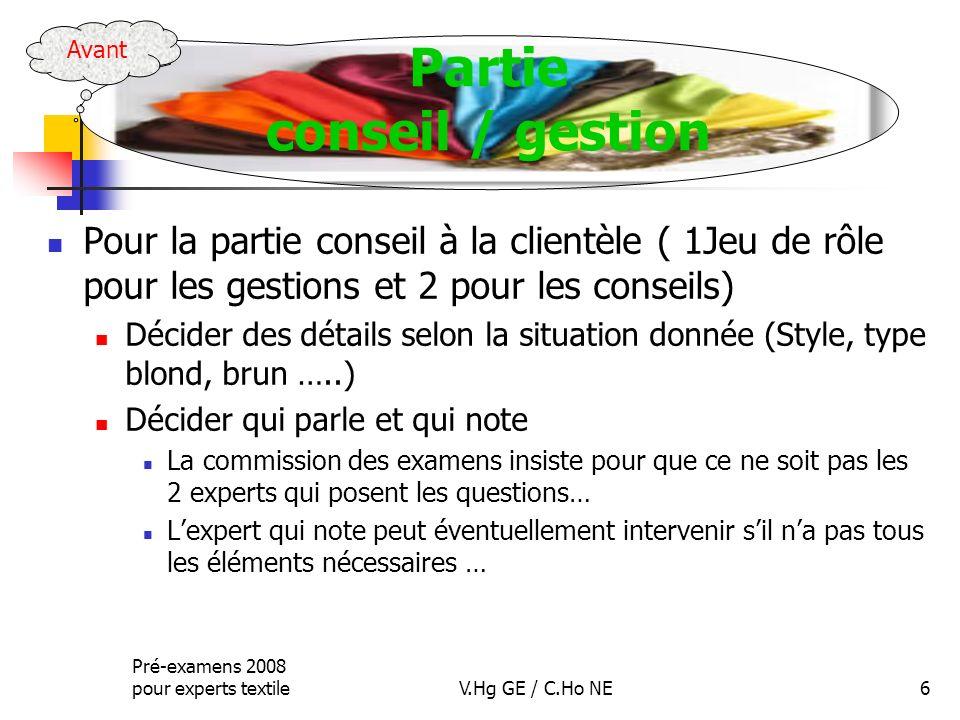 Pré-examens 2008 pour experts textileV.Hg GE / C.Ho NE6 Pour la partie conseil à la clientèle ( 1Jeu de rôle pour les gestions et 2 pour les conseils)