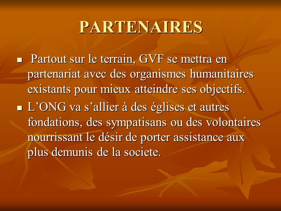 PARTENAIRES Partout sur le terrain, GVF se mettra en partenariat avec des organismes humanitaires existants pour mieux atteindre ses objectifs.