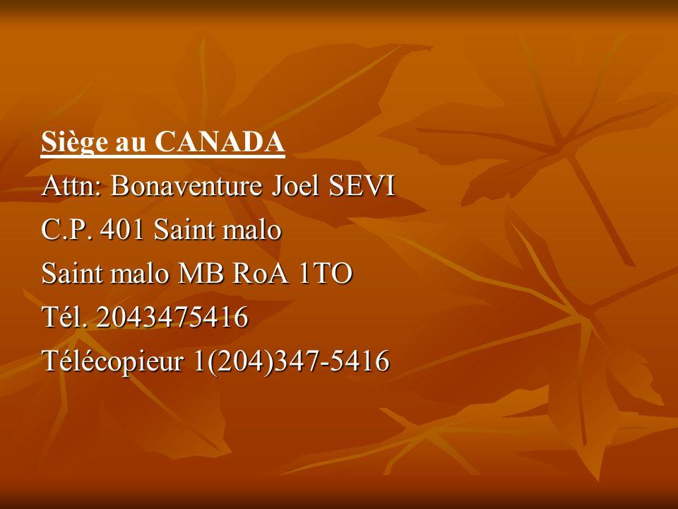 Siège au CANADA Attn: Bonaventure Joel SEVI C.P. 401 Saint malo Saint malo MB RoA 1TO Tél.