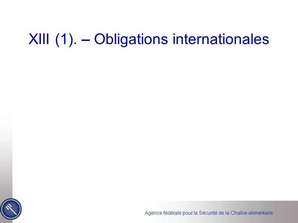 Agence fédérale pour la Sécurité de la Chaîne alimentaire XIII (1). – Obligations internationales