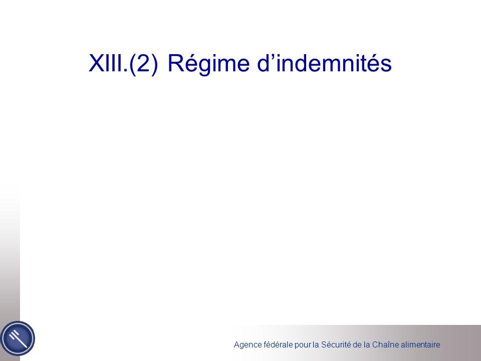 Agence fédérale pour la Sécurité de la Chaîne alimentaire XIII.(2) Régime dindemnités