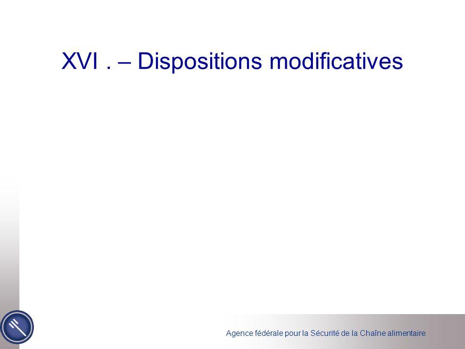 Agence fédérale pour la Sécurité de la Chaîne alimentaire XVI. – Dispositions modificatives