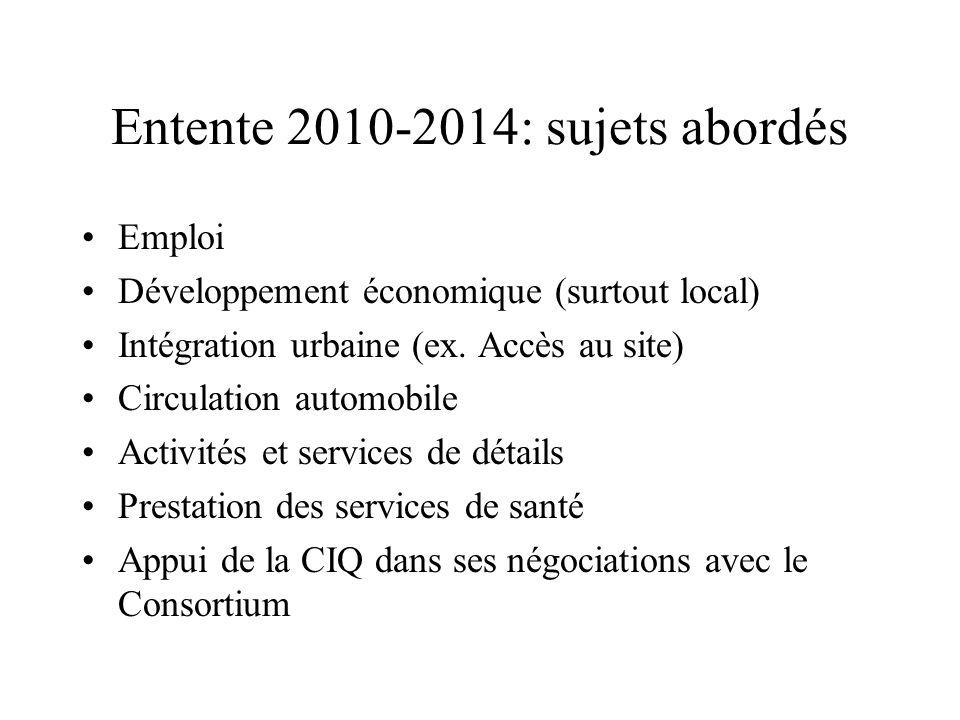 Entente 2010-2014: sujets abordés Emploi Développement économique (surtout local) Intégration urbaine (ex. Accès au site) Circulation automobile Activ