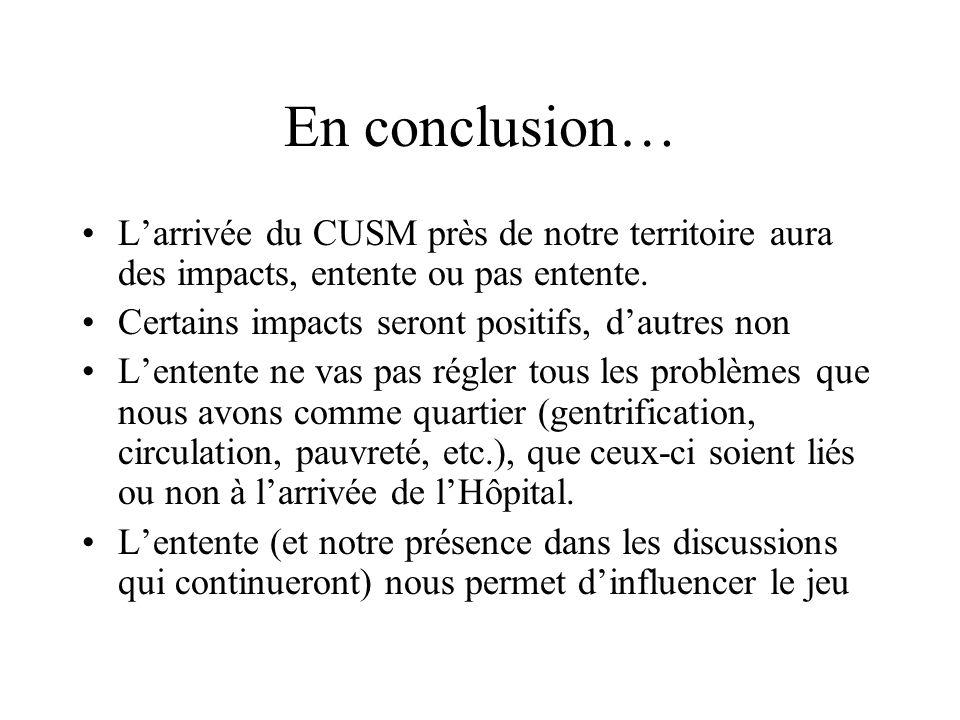 En conclusion… Larrivée du CUSM près de notre territoire aura des impacts, entente ou pas entente. Certains impacts seront positifs, dautres non Lente