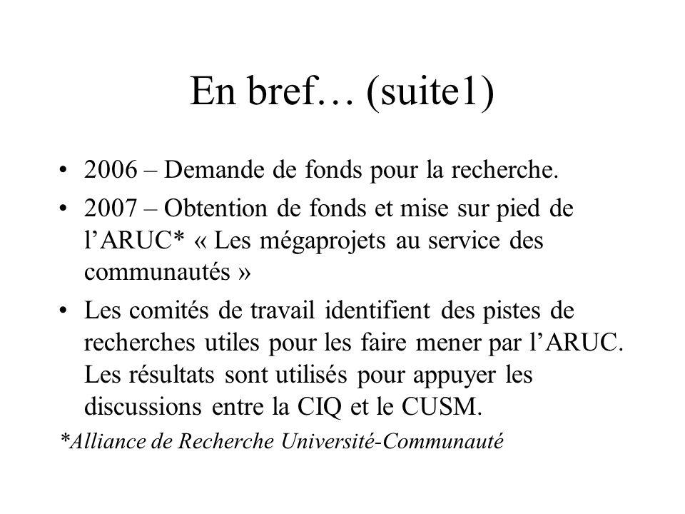 En bref… (suite1) 2006 – Demande de fonds pour la recherche. 2007 – Obtention de fonds et mise sur pied de lARUC* « Les mégaprojets au service des com