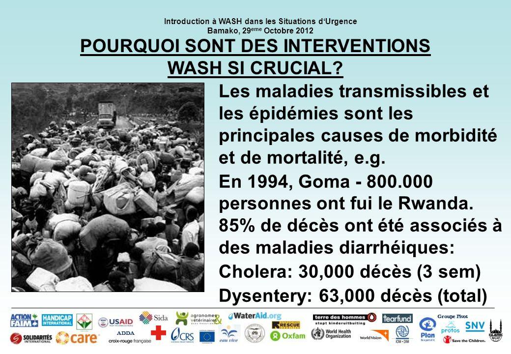 Groupe Pivot ADDA Introduction à WASH dans les Situations dUrgence Bamako, 29 eme Octobre 2012 POURQUOI SONT DES INTERVENTIONS WASH SI CRUCIAL? Les ma