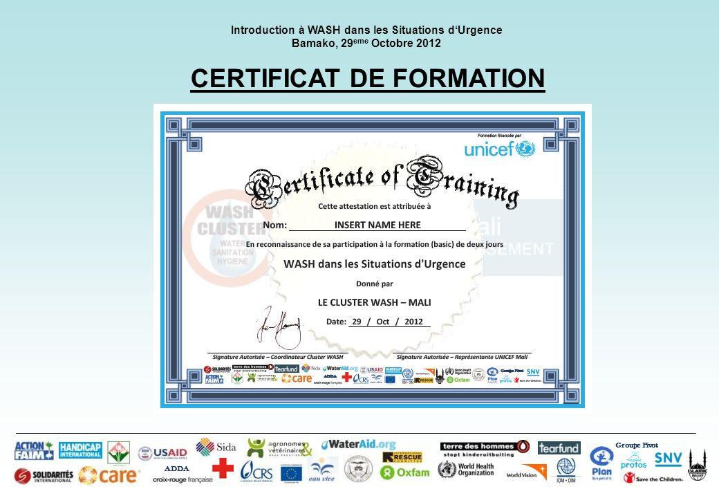 Groupe Pivot ADDA Introduction à WASH dans les Situations dUrgence Bamako, 29 eme Octobre 2012 CERTIFICAT DE FORMATION