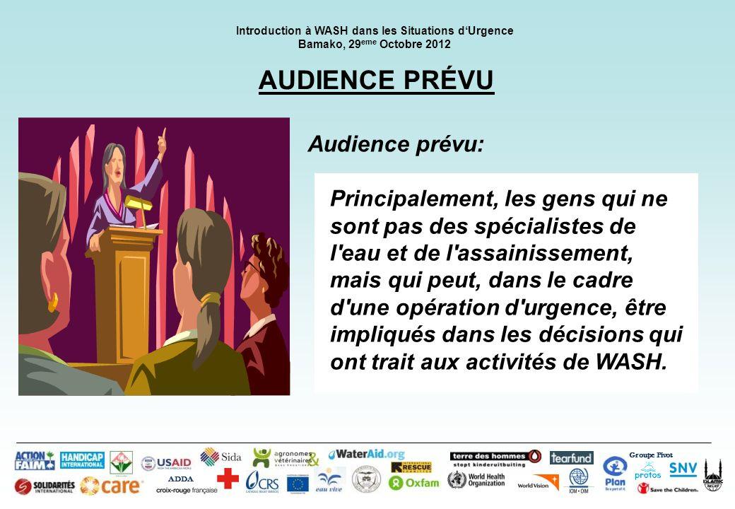 Groupe Pivot ADDA Introduction à WASH dans les Situations dUrgence Bamako, 29 eme Octobre 2012 AUDIENCE PRÉVU Principalement, les gens qui ne sont pas