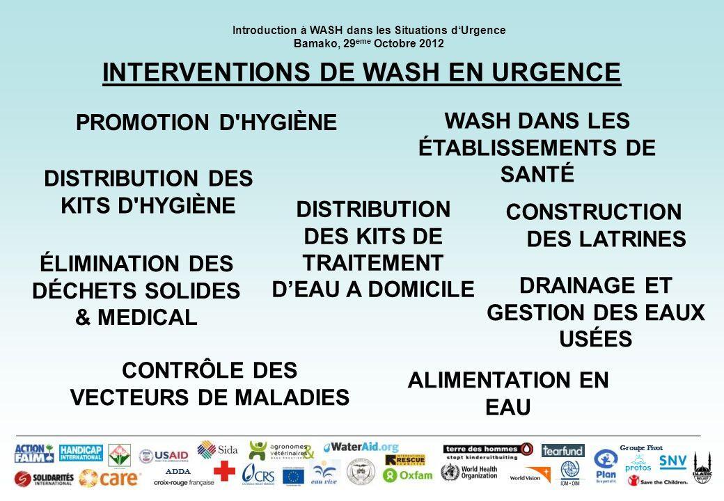 Groupe Pivot ADDA Introduction à WASH dans les Situations dUrgence Bamako, 29 eme Octobre 2012 INTERVENTIONS DE WASH EN URGENCE CONSTRUCTION DES LATRI