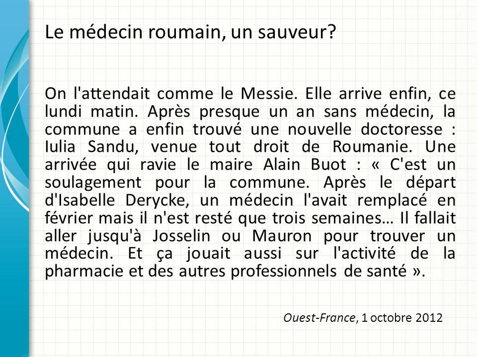 Le médecin roumain, un sauveur. On l attendait comme le Messie.