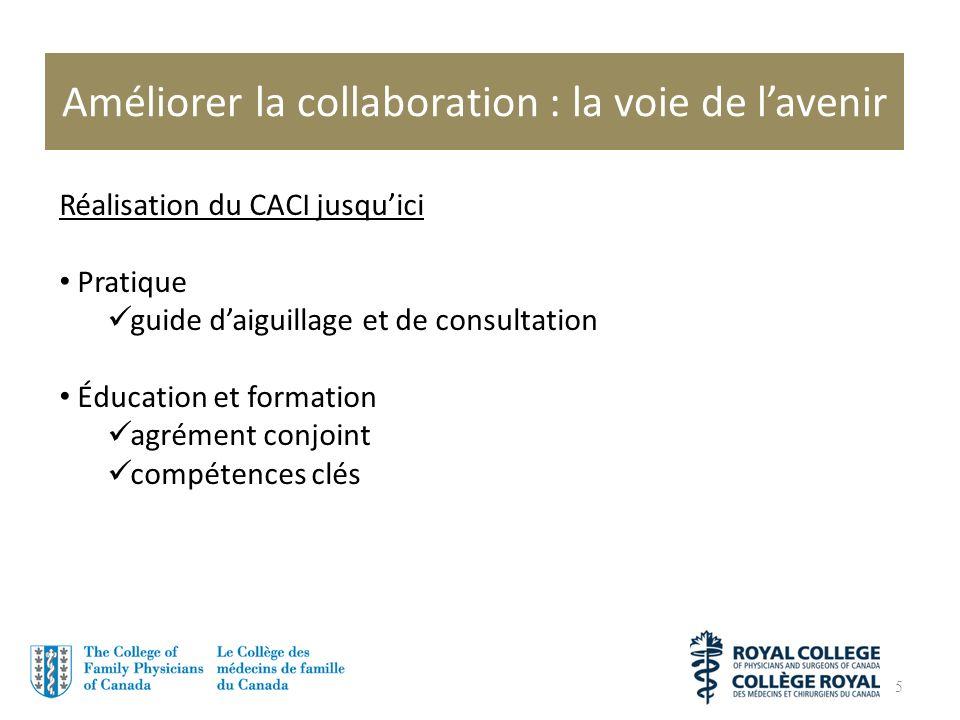 Améliorer la collaboration : la voie de lavenir 5 Réalisation du CACI jusquici Pratique guide daiguillage et de consultation Éducation et formation agrément conjoint compétences clés