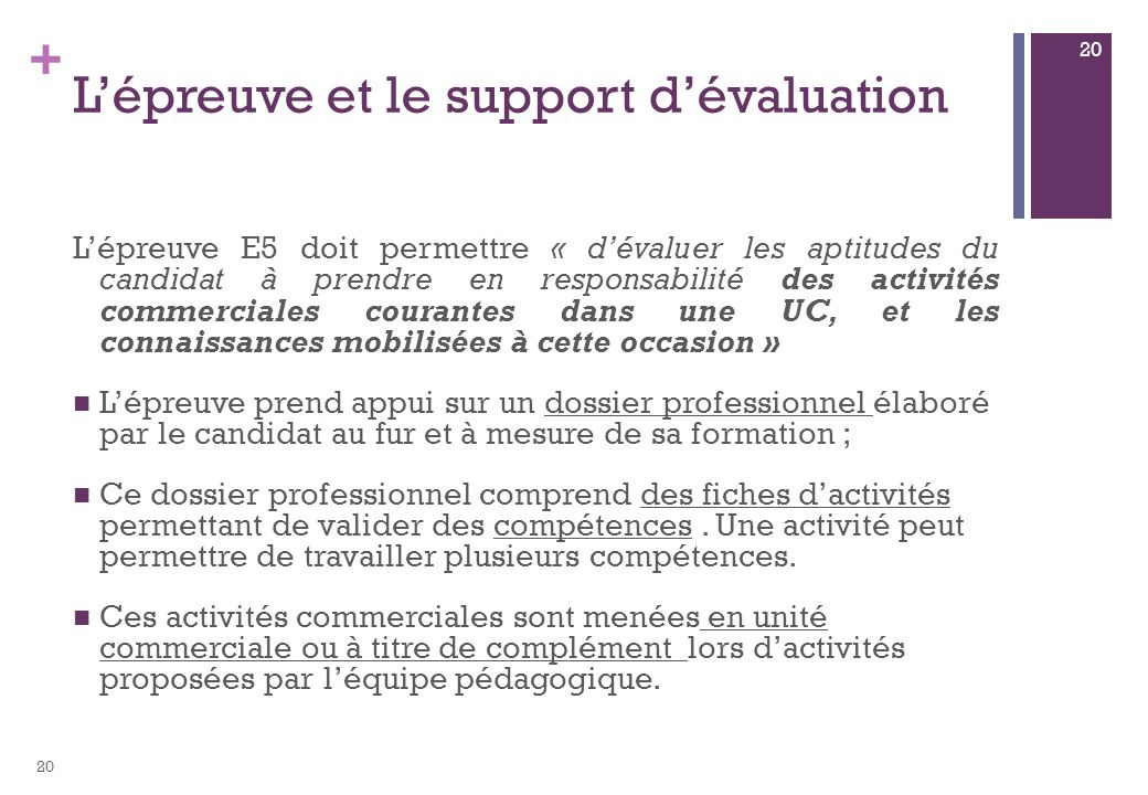 + Lépreuve et le support dévaluation Lépreuve E5 doit permettre « dévaluer les aptitudes du candidat à prendre en responsabilité des activités commerc