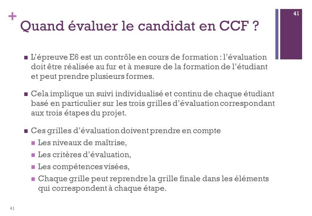 + Quand évaluer le candidat en CCF ? Lépreuve E6 est un contrôle en cours de formation : lévaluation doit être réalisée au fur et à mesure de la forma