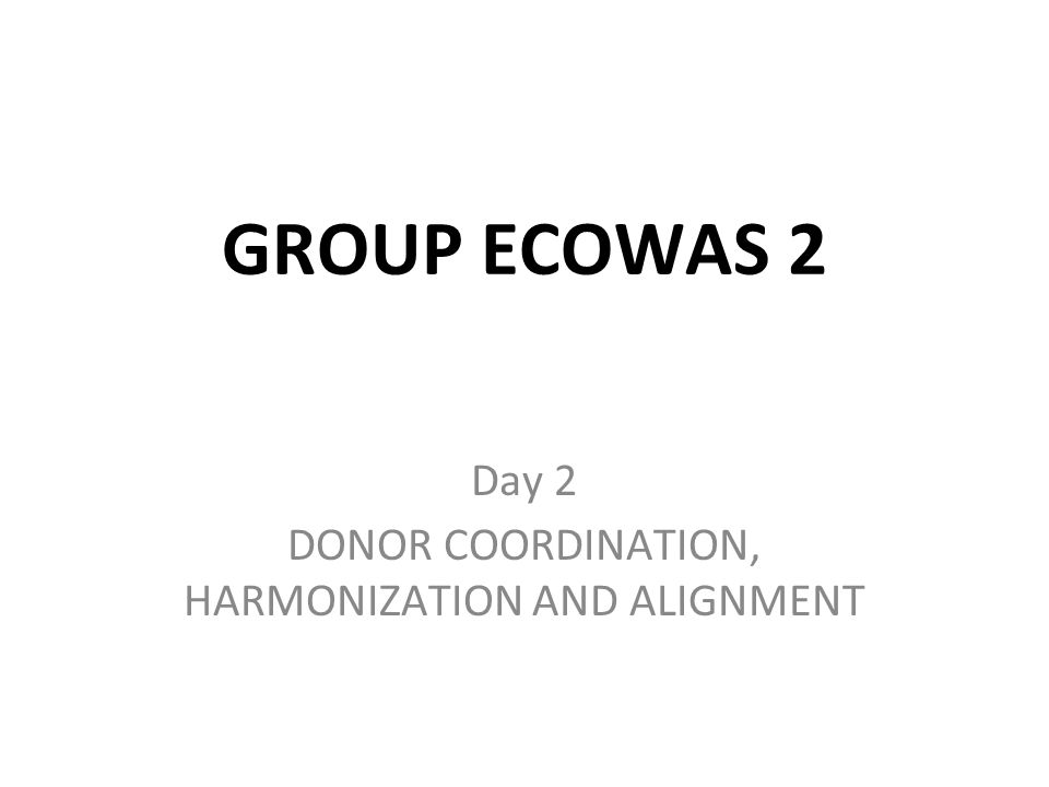 GROUP ECOWAS 2 Day 2 DONOR COORDINATION, HARMONIZATION AND ALIGNMENT