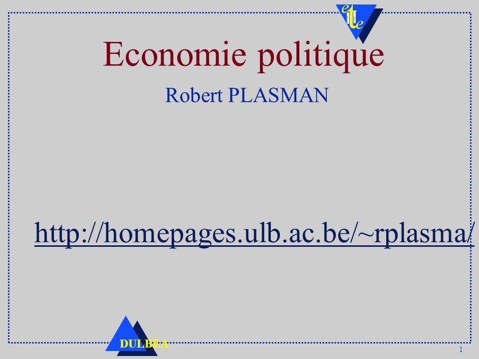 1 DULBEA Economie politique Robert PLASMAN http://homepages.ulb.ac.be/~rplasma/