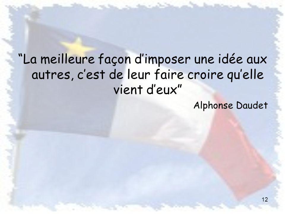 La meilleure façon dimposer une idée aux autres, cest de leur faire croire quelle vient deux Alphonse Daudet 12