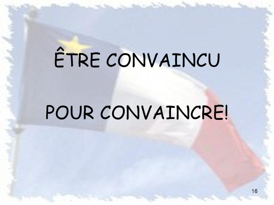 ÊTRE CONVAINCU POUR CONVAINCRE! 16