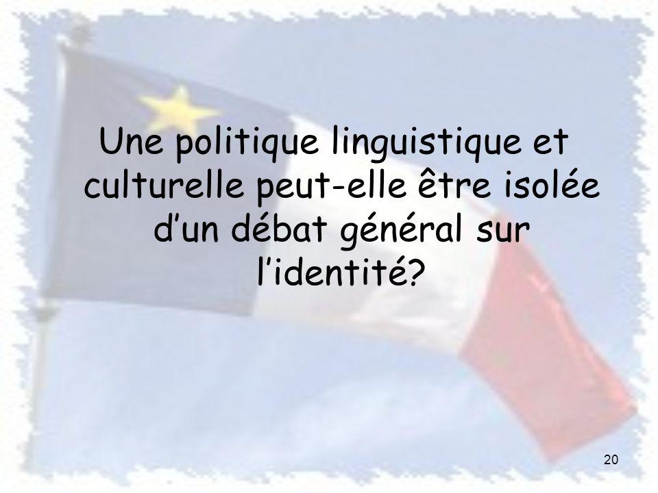 Une politique linguistique et culturelle peut-elle être isolée dun débat général sur lidentité 20