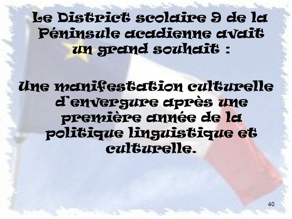 Le District scolaire 9 de la Péninsule acadienne avait un grand souhait : Une manifestation culturelle denvergure après une première année de la politique linguistique et culturelle.