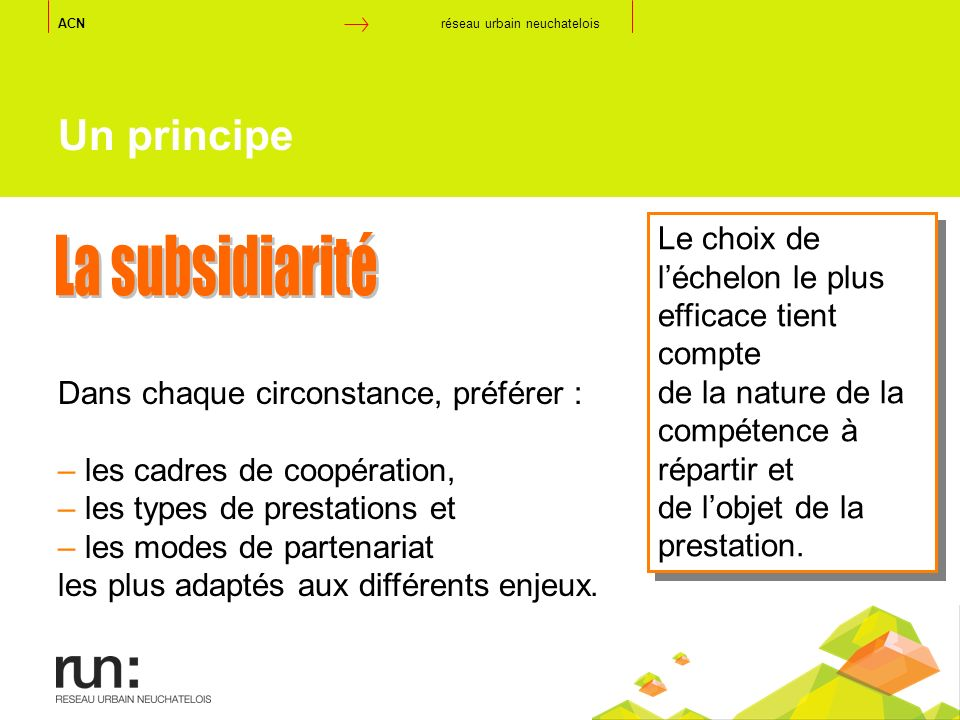 Un principe Dans chaque circonstance, préférer : – les cadres de coopération, – les types de prestations et – les modes de partenariat les plus adapté