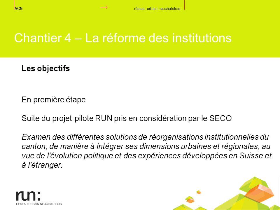En première étape Suite du projet-pilote RUN pris en considération par le SECO Examen des différentes solutions de réorganisations institutionnelles d