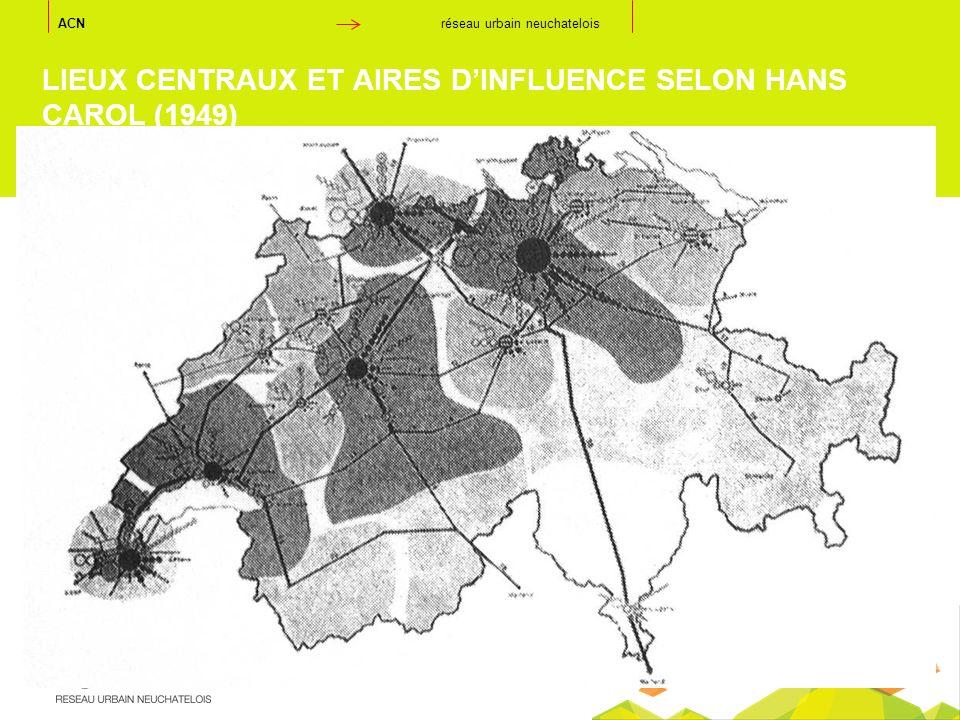 ACN réseau urbain neuchatelois LIEUX CENTRAUX ET AIRES DINFLUENCE SELON HANS CAROL (1949)