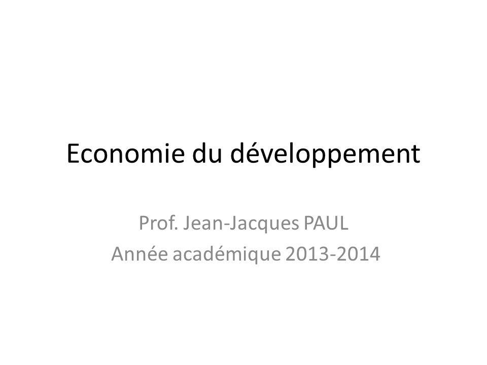 Economie du développement Prof. Jean-Jacques PAUL Année académique 2013-2014