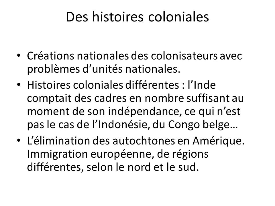 Des histoires coloniales Créations nationales des colonisateurs avec problèmes dunités nationales.
