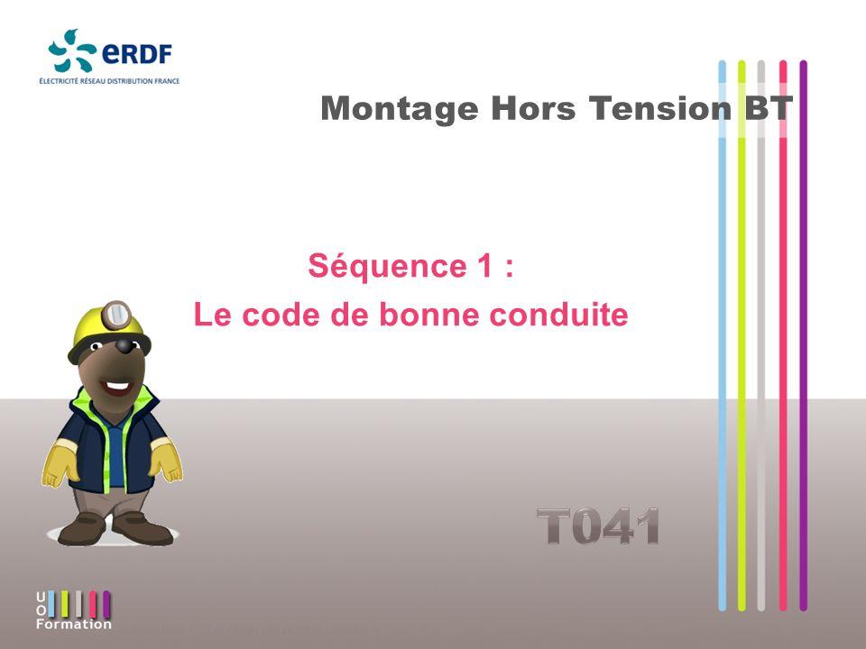 Séquence 1 : Le code de bonne conduite Montage Hors Tension BT Séquence 1 : Le code de bonne conduite