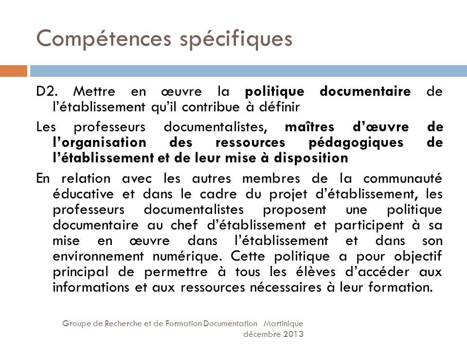 Compétences spécifiques Groupe de Recherche et de Formation Documentation Martinique décembre 2013 D2. Mettre en œuvre la politique documentaire de lé