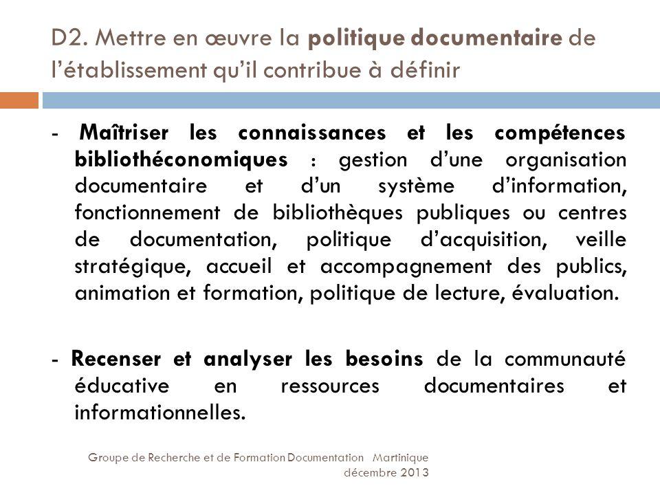 D2. Mettre en œuvre la politique documentaire de létablissement quil contribue à définir Groupe de Recherche et de Formation Documentation Martinique