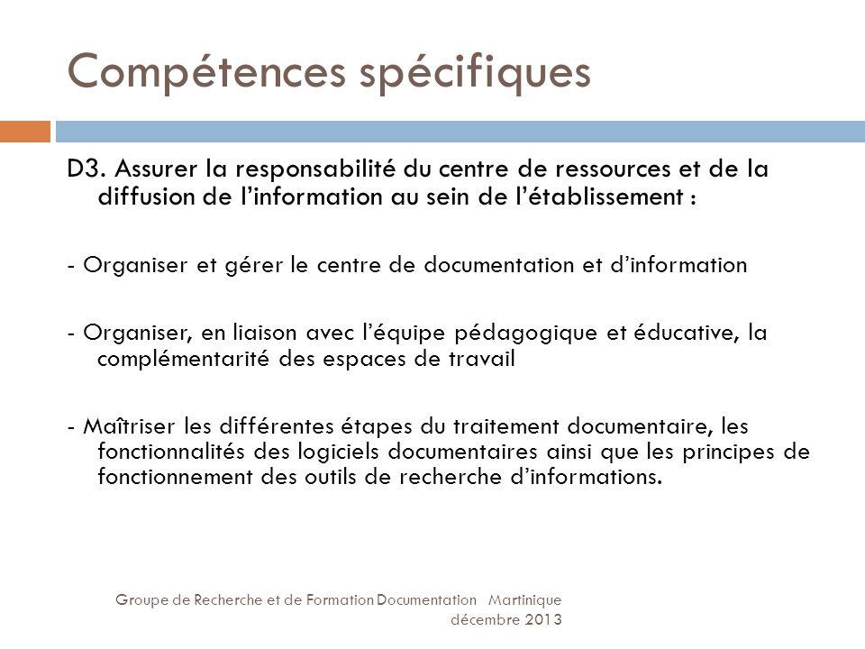 Compétences spécifiques Groupe de Recherche et de Formation Documentation Martinique décembre 2013 D3. Assurer la responsabilité du centre de ressourc