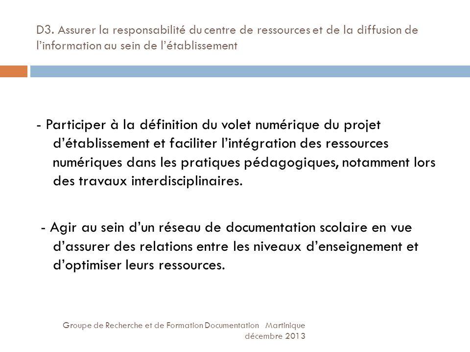 D3. Assurer la responsabilité du centre de ressources et de la diffusion de linformation au sein de létablissement Groupe de Recherche et de Formation
