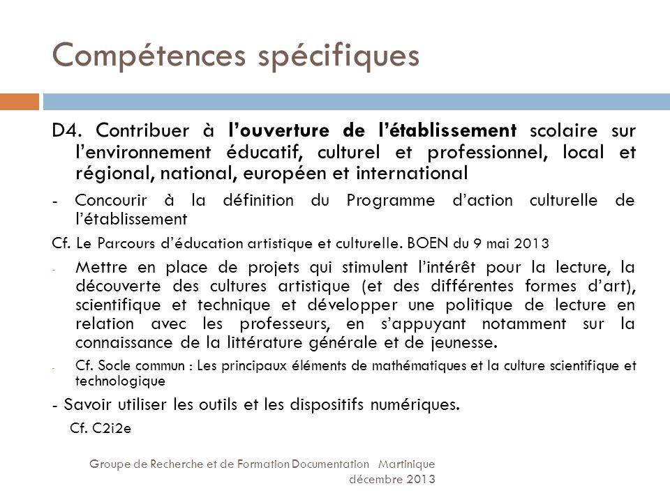 Compétences spécifiques Groupe de Recherche et de Formation Documentation Martinique décembre 2013 D4. Contribuer à louverture de létablissement scola