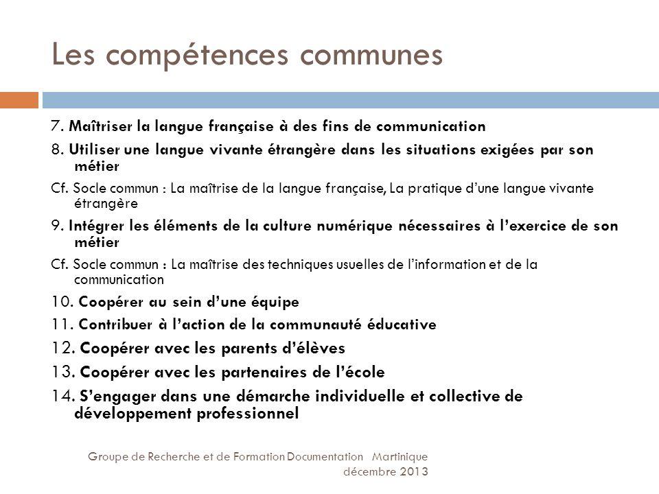 Les compétences communes Groupe de Recherche et de Formation Documentation Martinique décembre 2013 7. Maîtriser la langue française à des fins de com
