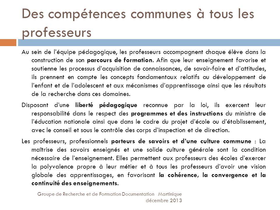 Des compétences communes à tous les professeurs Groupe de Recherche et de Formation Documentation Martinique décembre 2013 Au sein de léquipe pédagogi