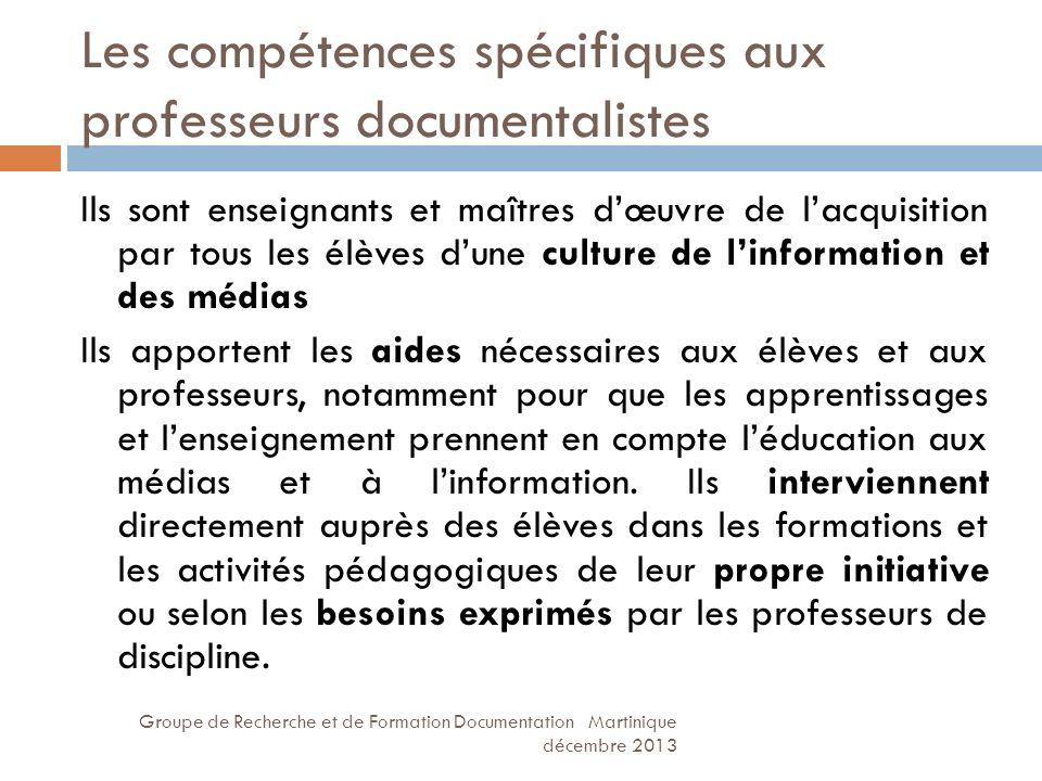 Les compétences spécifiques aux professeurs documentalistes Groupe de Recherche et de Formation Documentation Martinique décembre 2013 Ils sont enseig