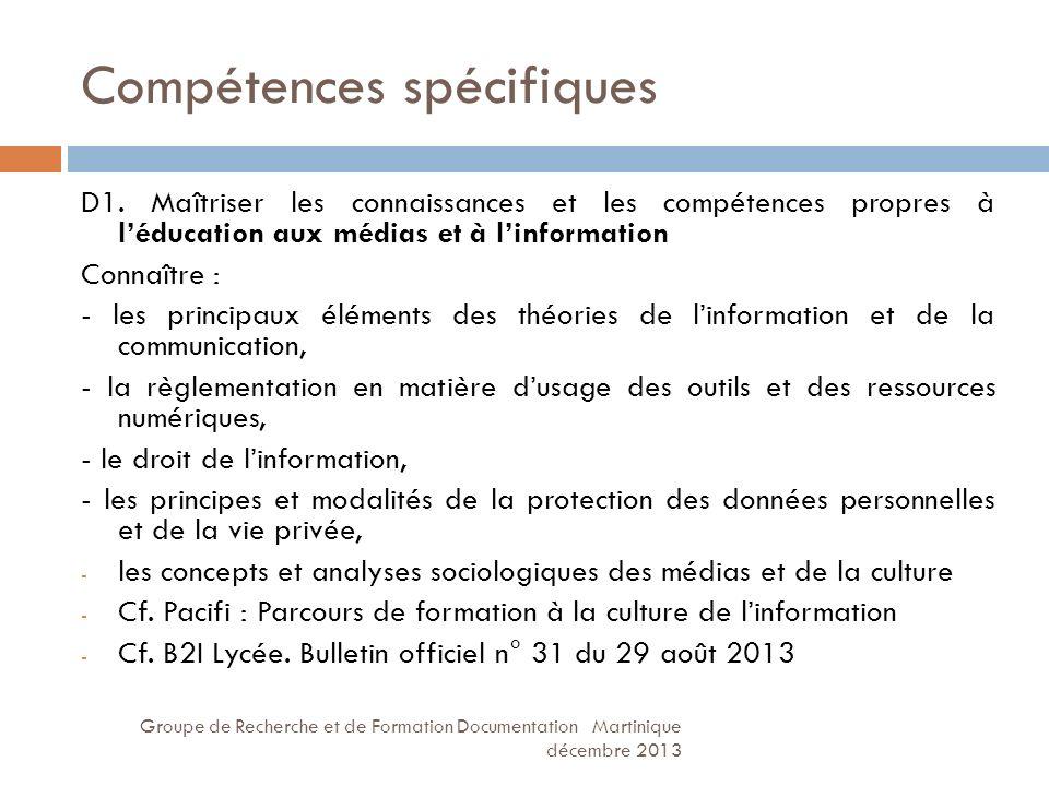 Compétences spécifiques Groupe de Recherche et de Formation Documentation Martinique décembre 2013 D1. Maîtriser les connaissances et les compétences