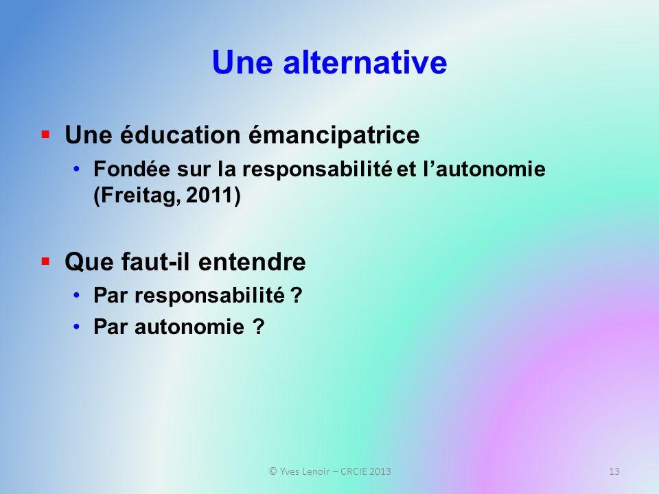Une alternative Une éducation émancipatrice Fondée sur la responsabilité et lautonomie (Freitag, 2011) Que faut-il entendre Par responsabilité ? Par a