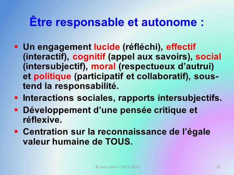 Être responsable et autonome : Un engagement lucide (réfléchi), effectif (interactif), cognitif (appel aux savoirs), social (intersubjectif), moral (respectueux dautrui) et politique (participatif et collaboratif), sous- tend la responsabilité.
