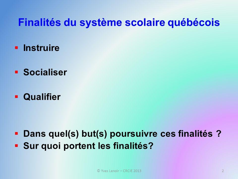 Finalités du système scolaire québécois Instruire Socialiser Qualifier Dans quel(s) but(s) poursuivre ces finalités ? Sur quoi portent les finalités?