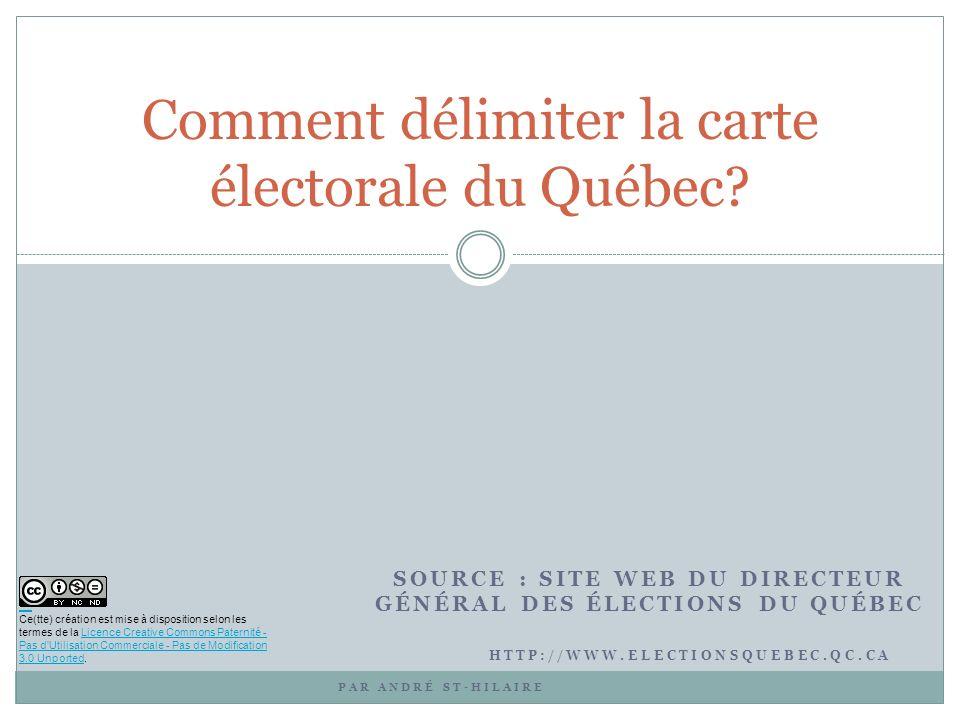 SOURCE : SITE WEB DU DIRECTEUR GÉNÉRAL DES ÉLECTIONS DU QUÉBEC Comment délimiter la carte électorale du Québec.