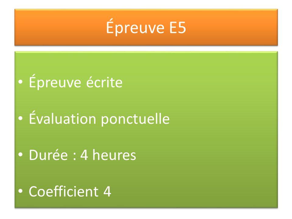 Épreuve E5 Épreuve écrite Évaluation ponctuelle Durée : 4 heures Coefficient 4 Épreuve écrite Évaluation ponctuelle Durée : 4 heures Coefficient 4