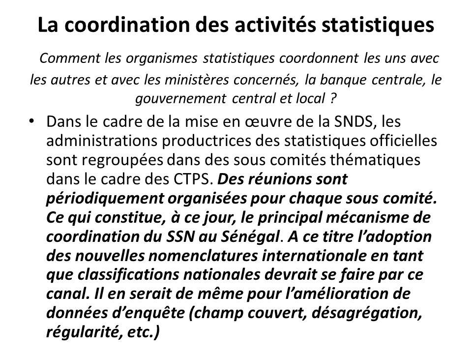 La coordination des activités statistiques Comment les organismes statistiques coordonnent les uns avec les autres et avec les ministères concernés, la banque centrale, le gouvernement central et local .