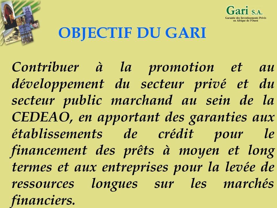 13 MISSION DU GARI : Faciliter, aux entreprises privées de lespace CEDEAO, laccès aux crédits à moyen et long termes pour le financement de leurs inve