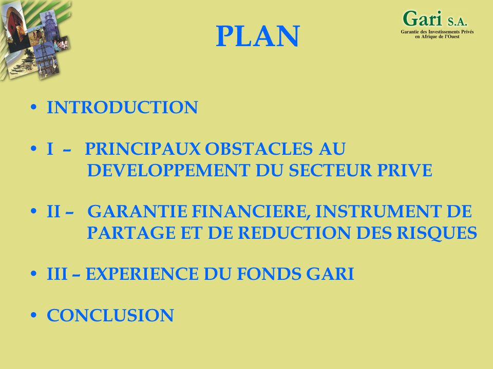 2 PLAN INTRODUCTION I – PRINCIPAUX OBSTACLES AU DEVELOPPEMENT DU SECTEUR PRIVE II – GARANTIE FINANCIERE, INSTRUMENT DE PARTAGE ET DE REDUCTION DES RISQUES III – EXPERIENCE DU FONDS GARI CONCLUSION