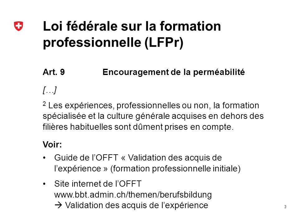Loi fédérale sur la formation professionnelle (LFPr) Art. 9Encouragement de la perméabilité […] 2 Les expériences, professionnelles ou non, la formati
