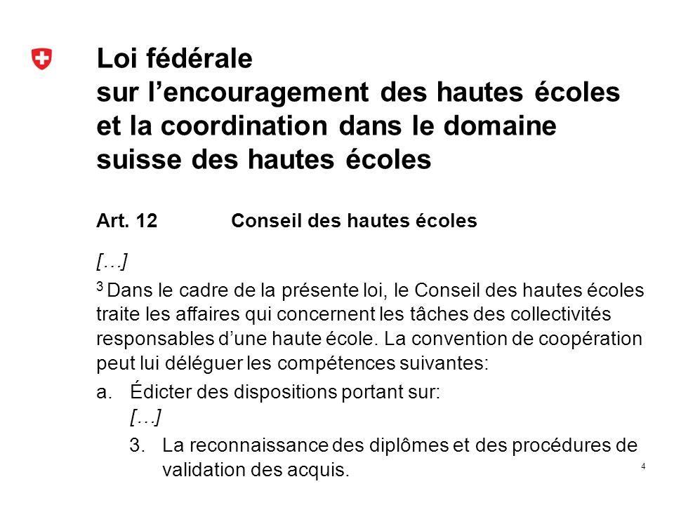 Loi fédérale sur lencouragement des hautes écoles et la coordination dans le domaine suisse des hautes écoles Art. 12 Conseil des hautes écoles […] 3